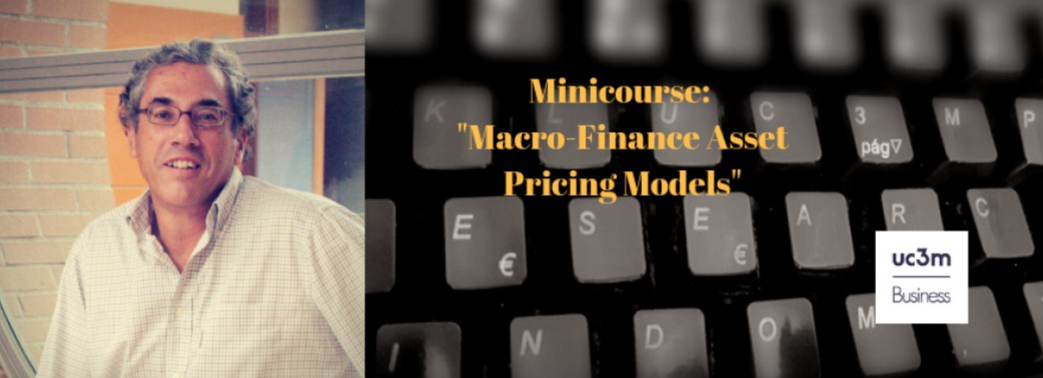 """Macro-Finance Asset Pricing Models"" a minicourse given by Professor Gonzalo Rubio from the University CEU Cardenal Herrera, Spain"